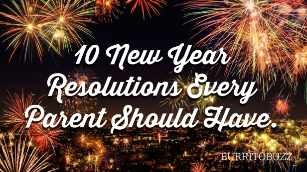 10-new-year-resolutions-every-parent-should-have-burritobuzz